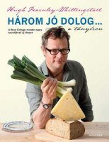 Hugh Fearnley-Whittingstall: H�rom j� dolog a t�ny�ron